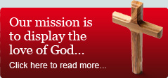 Our mission is to display the love of God... Click here to read more...